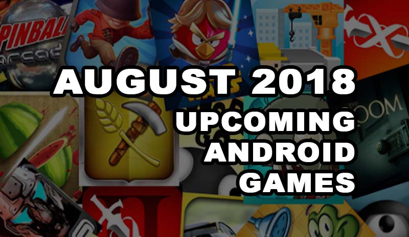 August 2018 Upcoming Android Games